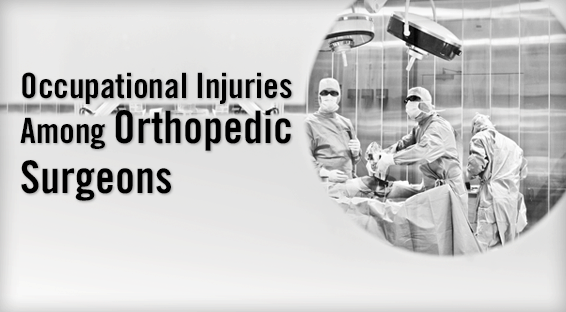 Occupational Injuries Among Orthopedic Surgeons