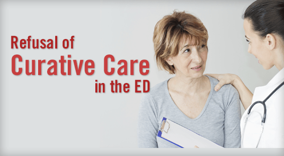Refusal of Curative Care in the ED