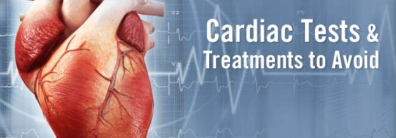 Cardiac Tests & Treatments to Avoid