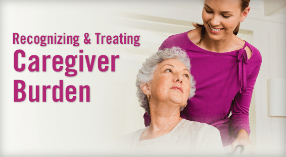 Recognizing & Treating Caregiver Burden