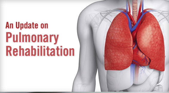 An Update on Pulmonary Rehabilitation