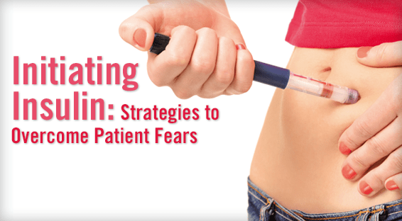 Initiating Insulin: Strategies to Overcome Patient Fears