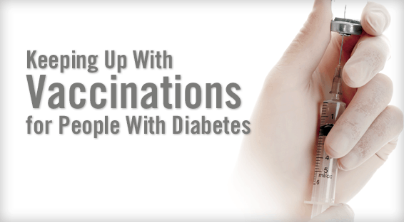 Keeping Up With Vaccinations for People With Diabetes