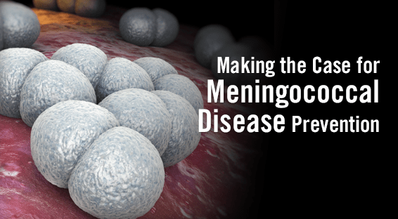 Making the Case for Meningococcal Disease Prevention
