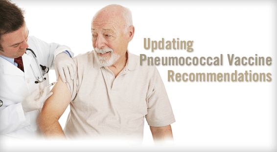 Updating Pneumococcal Vaccine Recommendations