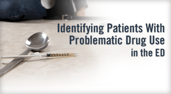 Identifying Patients With Problematic Drug Use in the ED