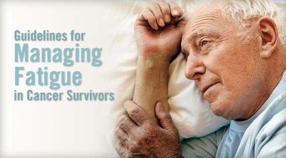 Guidelines for Managing Fatigue in Cancer Survivors