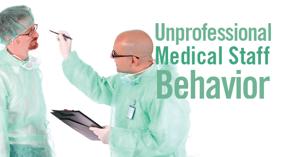 Unprofessional Medical Staff Behavior