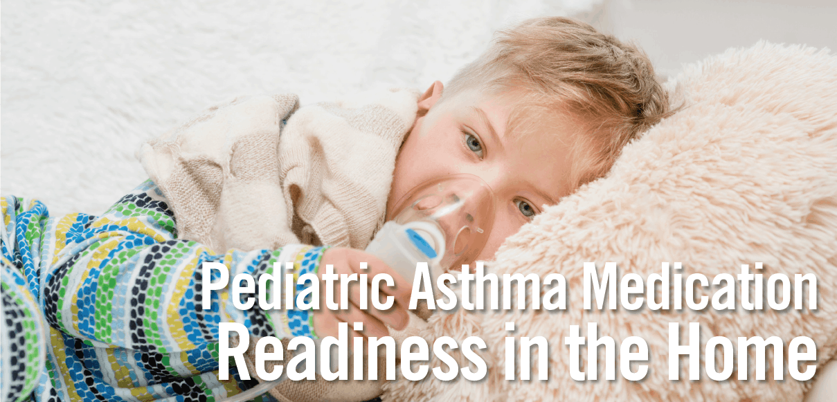 CME/CE: Pediatric Asthma Medication Readiness in the Home
