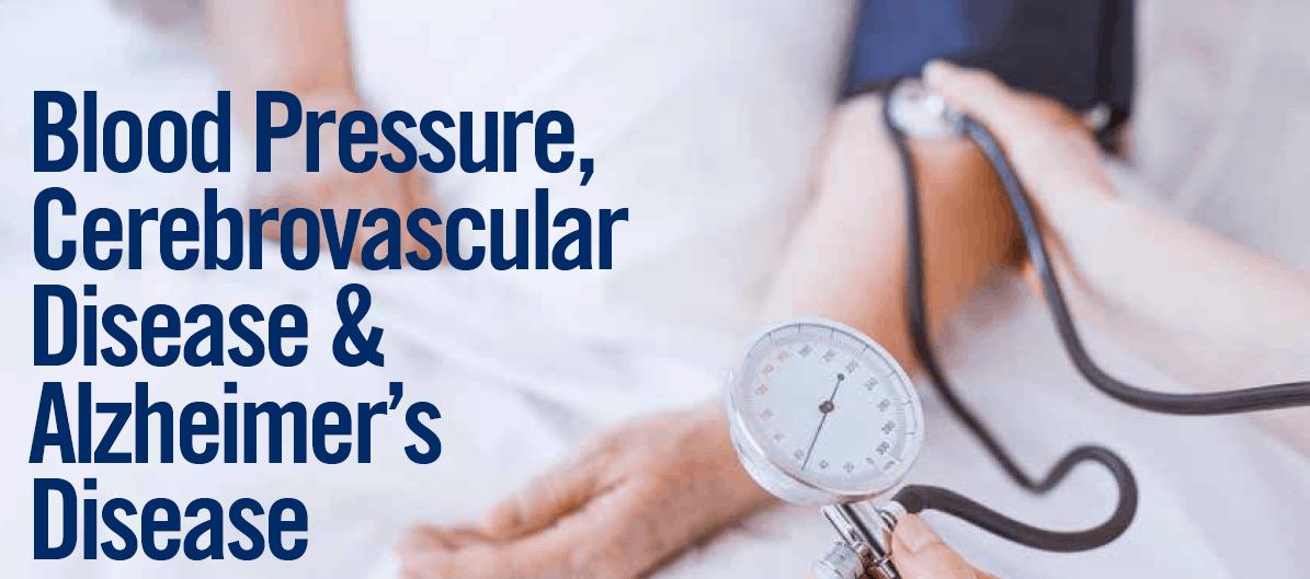 Blood Pressure, Cerebrovascular Disease & Alzheimer's Disease